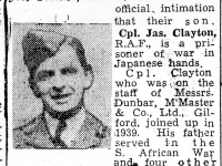 Newspaper item relating to Gilford Man Corporal James Clayton, son of James and Martha Clayton, who at the time of the article was a Japanese prisoner of war. Sadly James died (2/3/1945)whilst a prisoner of war aged just 28 years old. His death is commemorated on Changi War Memorial in Singapore, as well as on Gilford War Memorial.